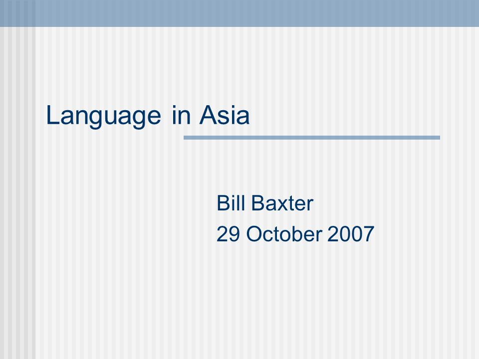 Language in Asia Bill Baxter 29 October 2007