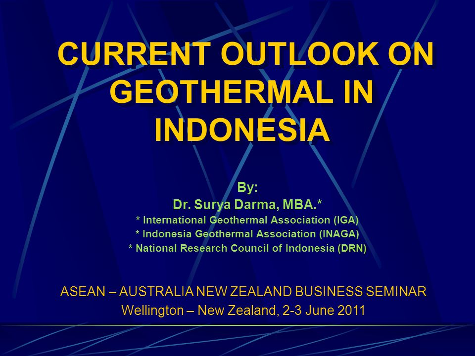 CURRENT OUTLOOK ON GEOTHERMAL IN INDONESIA By: Dr.