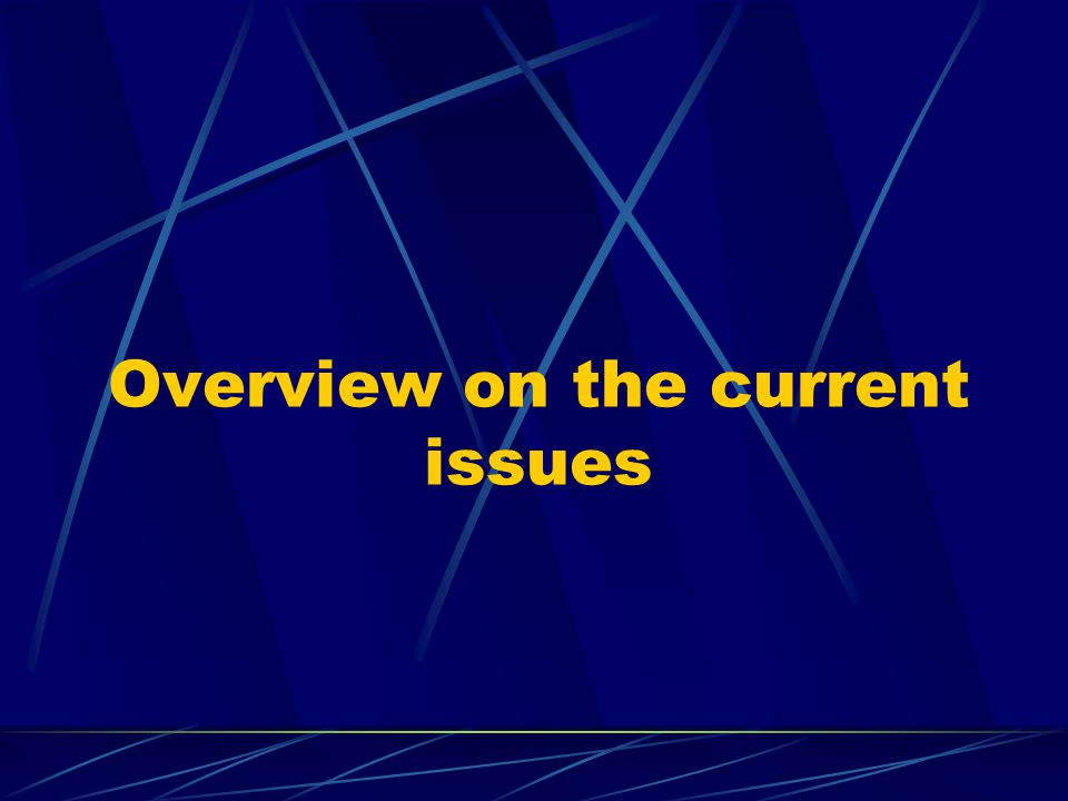 Overview on the current issues