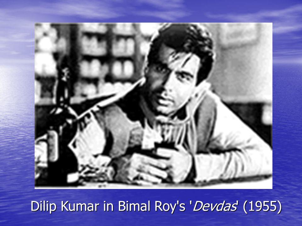 Dilip Kumar in Bimal Roy s Devdas (1955)
