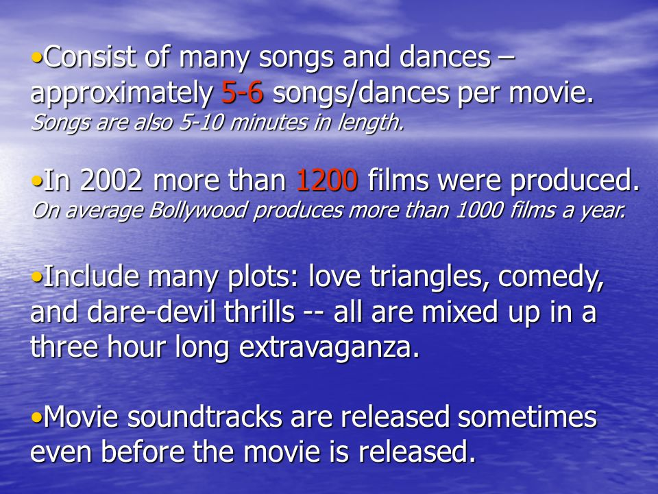 Consist of many songs and dances – approximately 5-6 songs/dances per movie. Songs are also 5-10 minutes in length.Consist of many songs and dances –