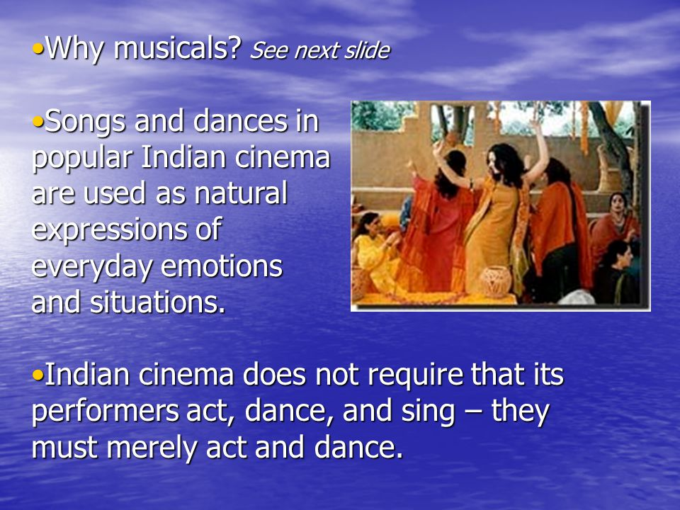 Why musicals? See next slideWhy musicals? See next slide Songs and dances inSongs and dances in popular Indian cinema are used as natural expressions