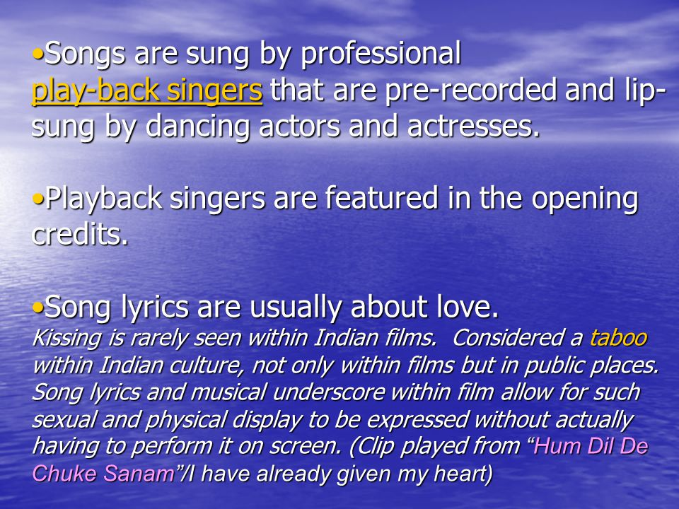 Songs are sung by professionalSongs are sung by professional play-back singersplay-back singers that are pre-recorded and lip- sung by dancing actors and actresses.