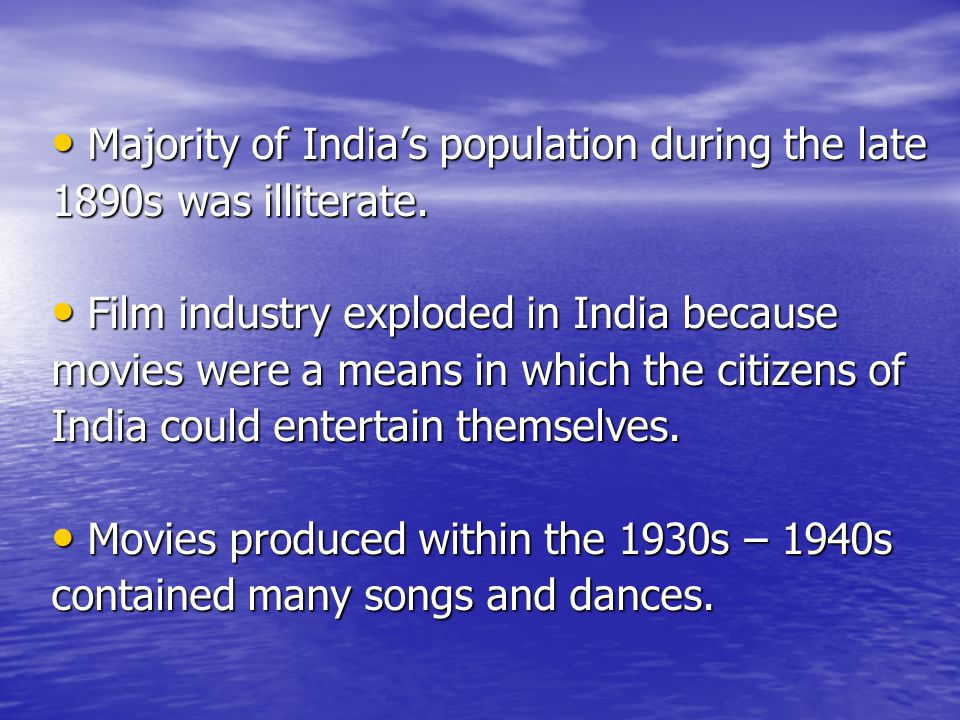 Majority of India's population during the late Majority of India's population during the late 1890s was illiterate. Film industry exploded in India be