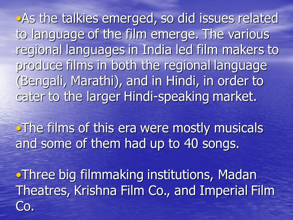 As the talkies emerged, so did issues related to language of the film emerge. The various regional languages in India led film makers to produce films
