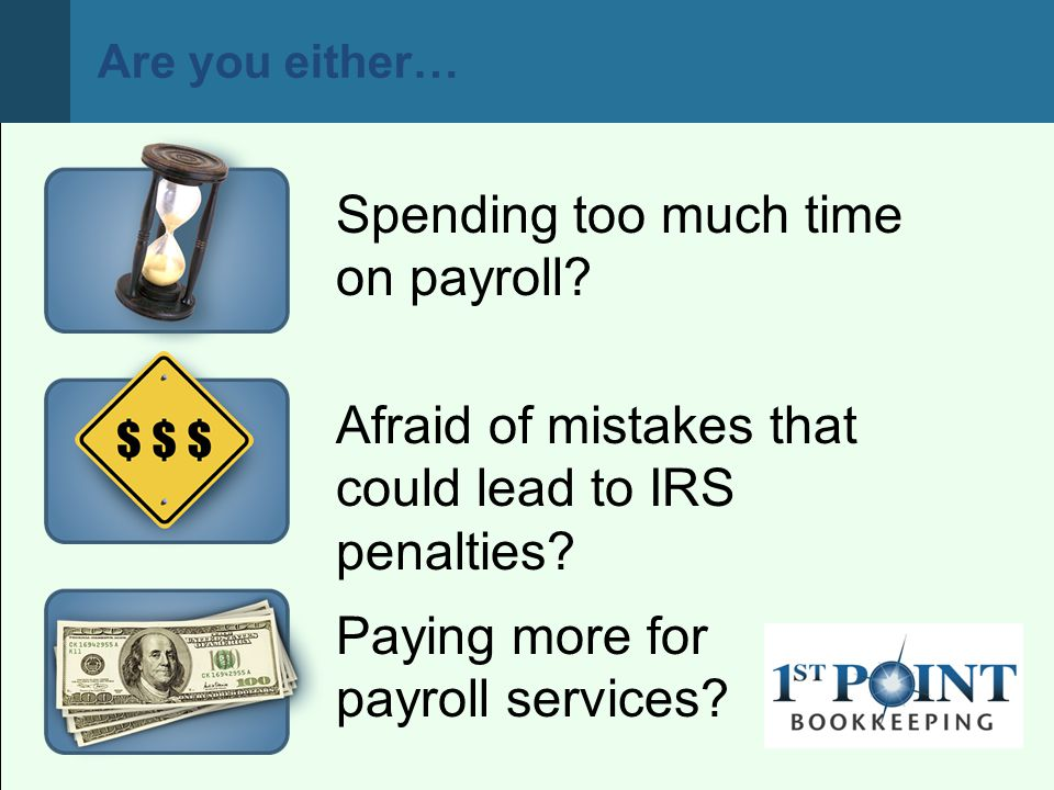 Are you either… Paying more for payroll services. Spending too much time on payroll.