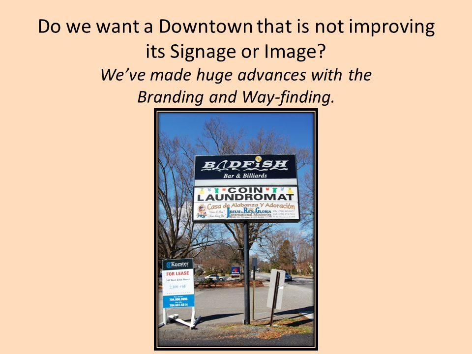 Do we want a Downtown that is not improving its Signage or Image.
