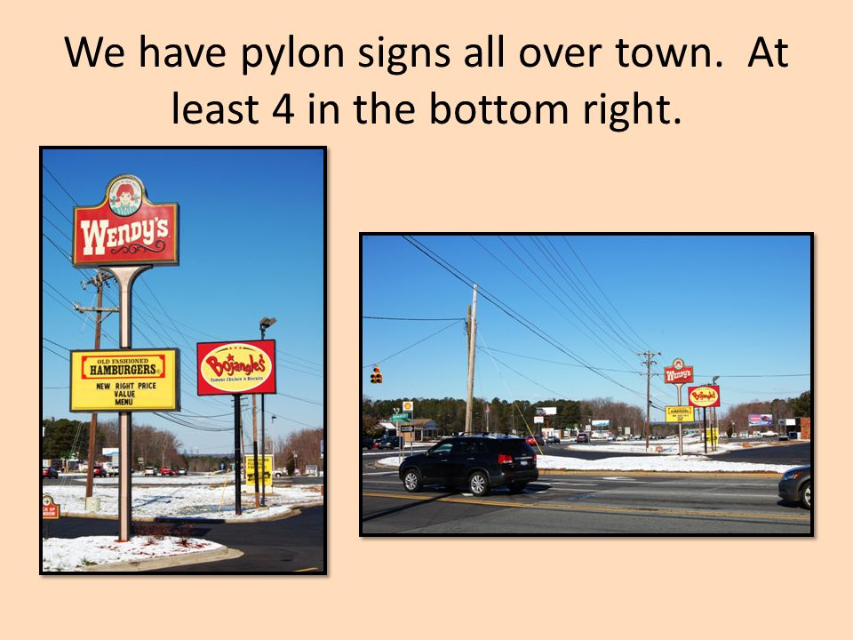 We have pylon signs all over town. At least 4 in the bottom right.