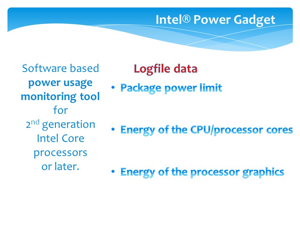 Intel® Power Gadget Software based power usage monitoring tool for 2 nd generation Intel Core processors or later.