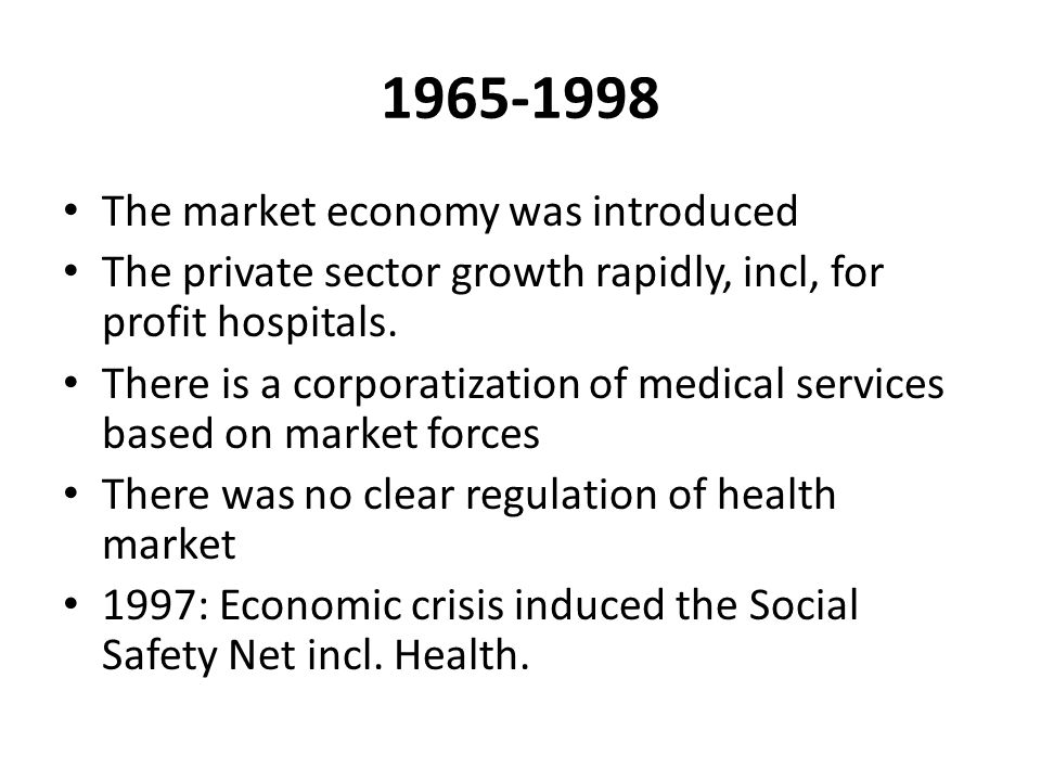 1965-1998 The market economy was introduced The private sector growth rapidly, incl, for profit hospitals.