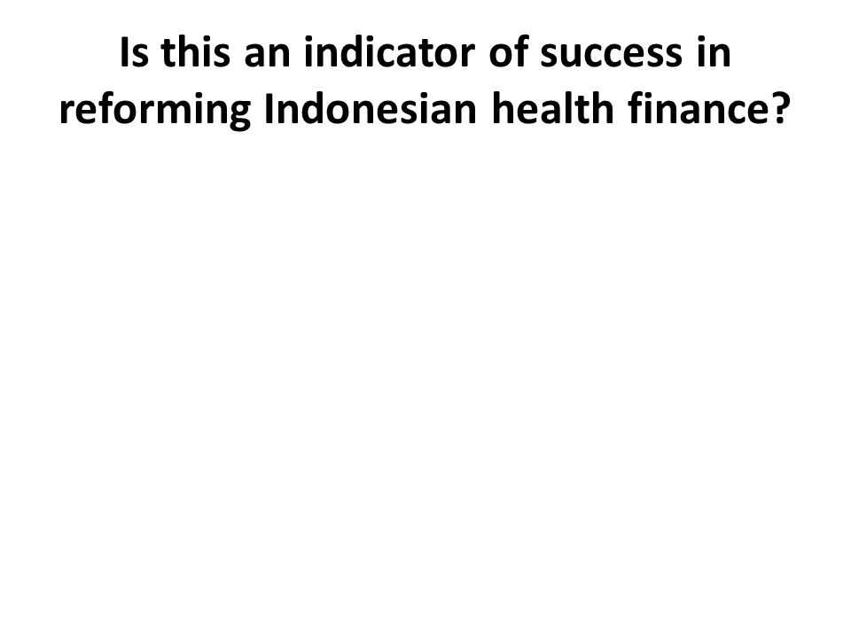 Is this an indicator of success in reforming Indonesian health finance?