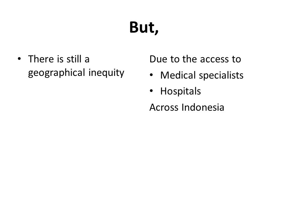 But, There is still a geographical inequity Due to the access to Medical specialists Hospitals Across Indonesia