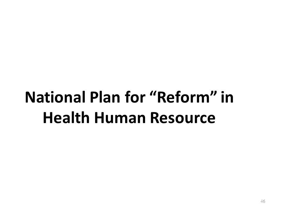 46 National Plan for Reform in Health Human Resource