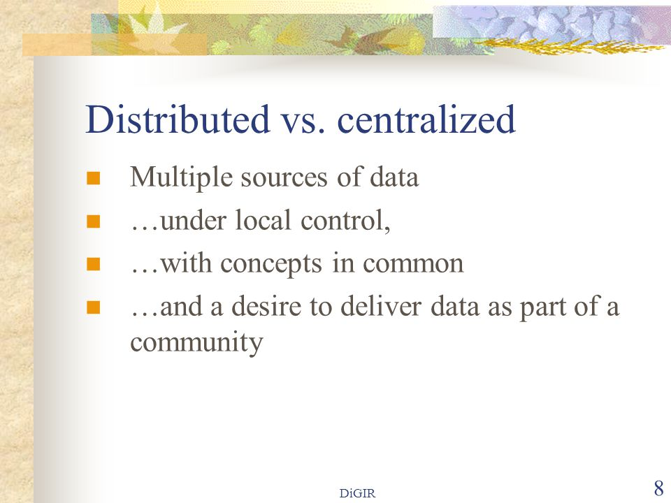 DiGIR 8 Distributed vs.