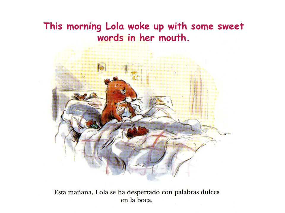 This morning Lola woke up with some sweet words in her mouth.