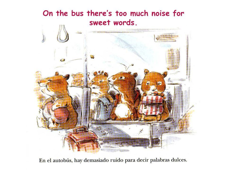 On the bus there's too much noise for sweet words.