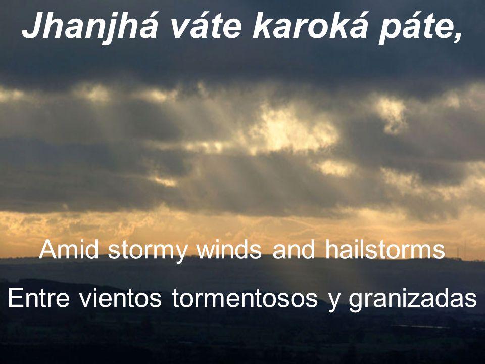 Jhanjhá váte karoká páte, Amid stormy winds and hailstorms Entre vientos tormentosos y granizadas