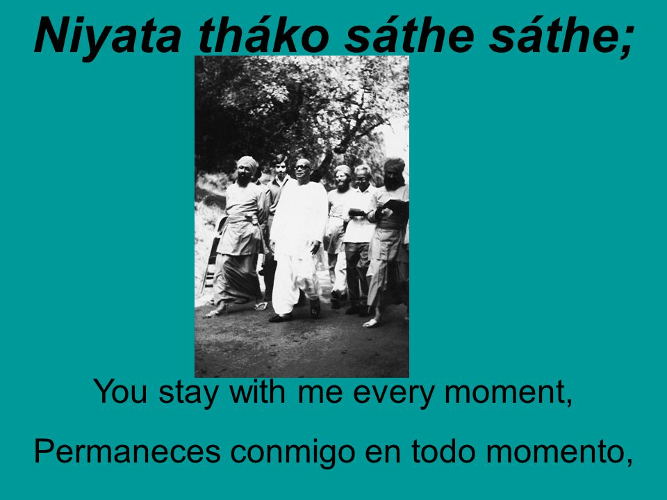 Niyata tháko sáthe sáthe; You stay with me every moment, Permaneces conmigo en todo momento,