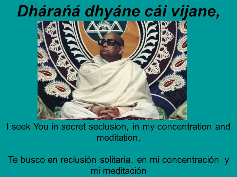Dhárańá dhyáne cái vijane, I seek You in secret seclusion, in my concentration and meditation, Te busco en reclusión solitaria, en mi concentración y