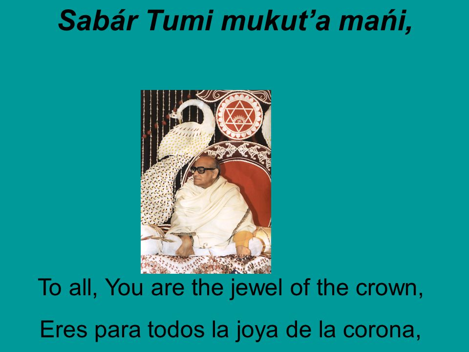 Sabár Tumi mukut'a mańi, To all, You are the jewel of the crown, Eres para todos la joya de la corona,