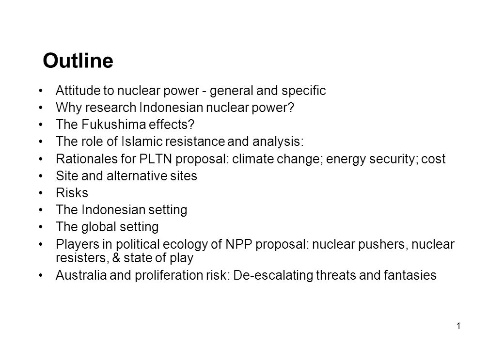 1 Outline Attitude to nuclear power - general and specific Why research Indonesian nuclear power.