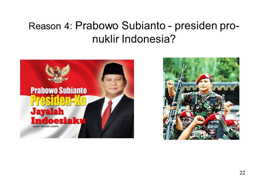 22 Reason 4: Prabowo Subianto - presiden pro- nuklir Indonesia