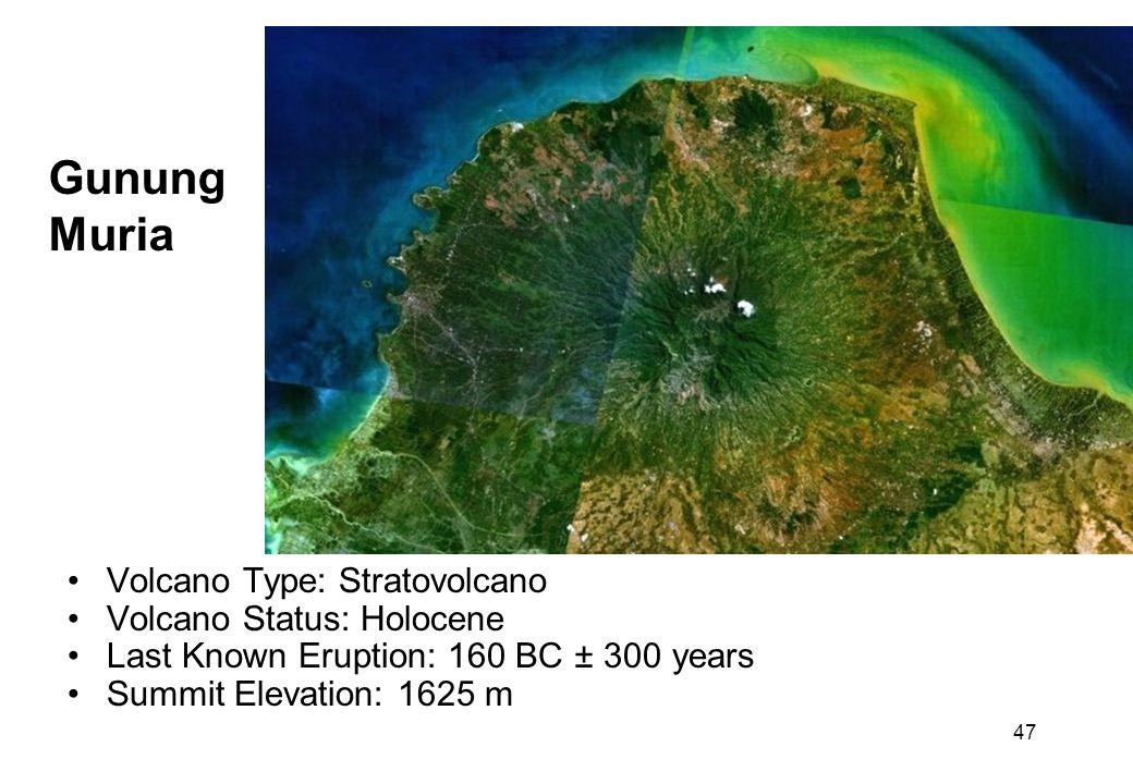 47 Gunung Muria Volcano Type: Stratovolcano Volcano Status: Holocene Last Known Eruption: 160 BC ± 300 years Summit Elevation: 1625 m