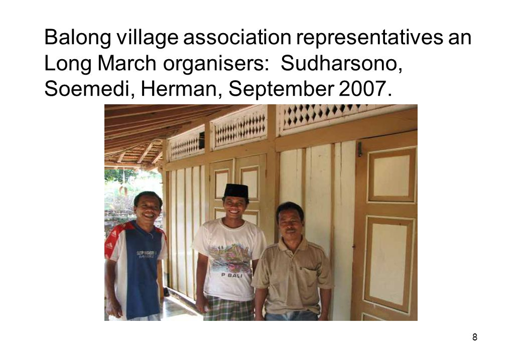 8 Balong village association representatives an Long March organisers: Sudharsono, Soemedi, Herman, September 2007.