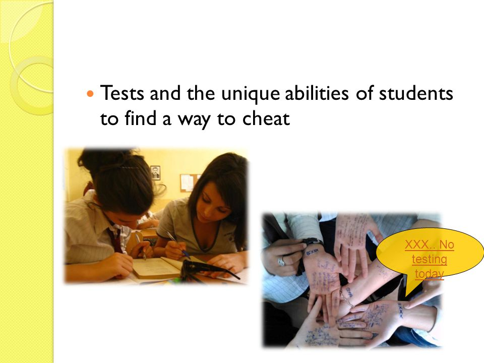 Tests and the unique abilities of students to find a way to cheat XXX.. No testing today