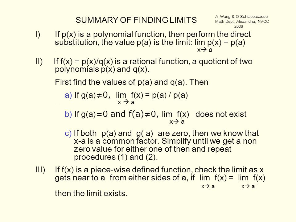 SUMMARY OF FINDING LIMITS I)If p(x) is a polynomial function, then perform the direct substitution, the value p(a) is the limit: lim p(x) = p(a). x 