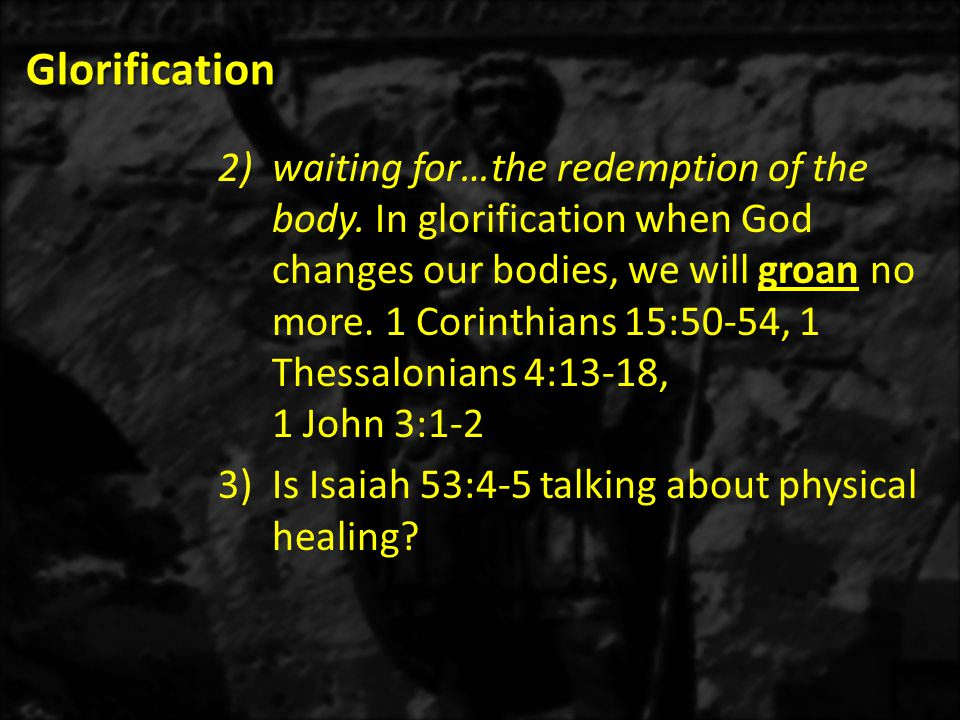 Glorification 2)waiting for…the redemption of the body.