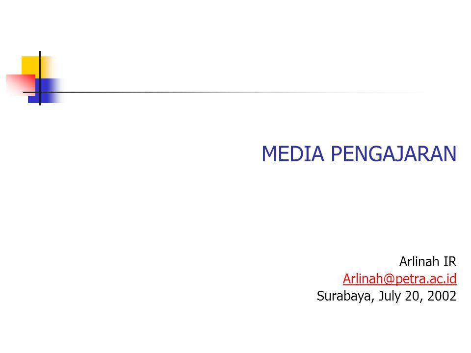 MEDIA PENGAJARAN Arlinah IR Arlinah@petra.ac.id Surabaya, July 20, 2002