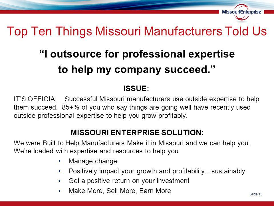 "Slide 15 Top Ten Things Missouri Manufacturers Told Us ""I outsource for professional expertise to help my company succeed."" ISSUE: IT'S OFFICIAL. Succ"