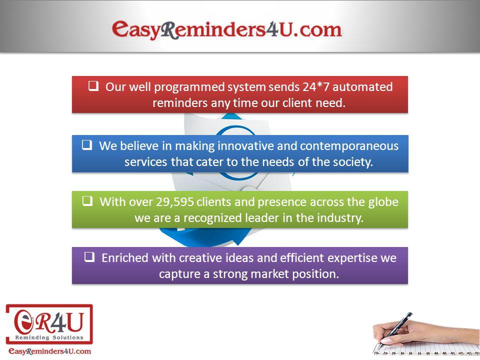 For further detail or enquiry… Call: +91-9999-436-436 Email: info@easyreminders4u.com Visit: https://easyreminders4u.comhttps://easyreminders4u.com Contact Us