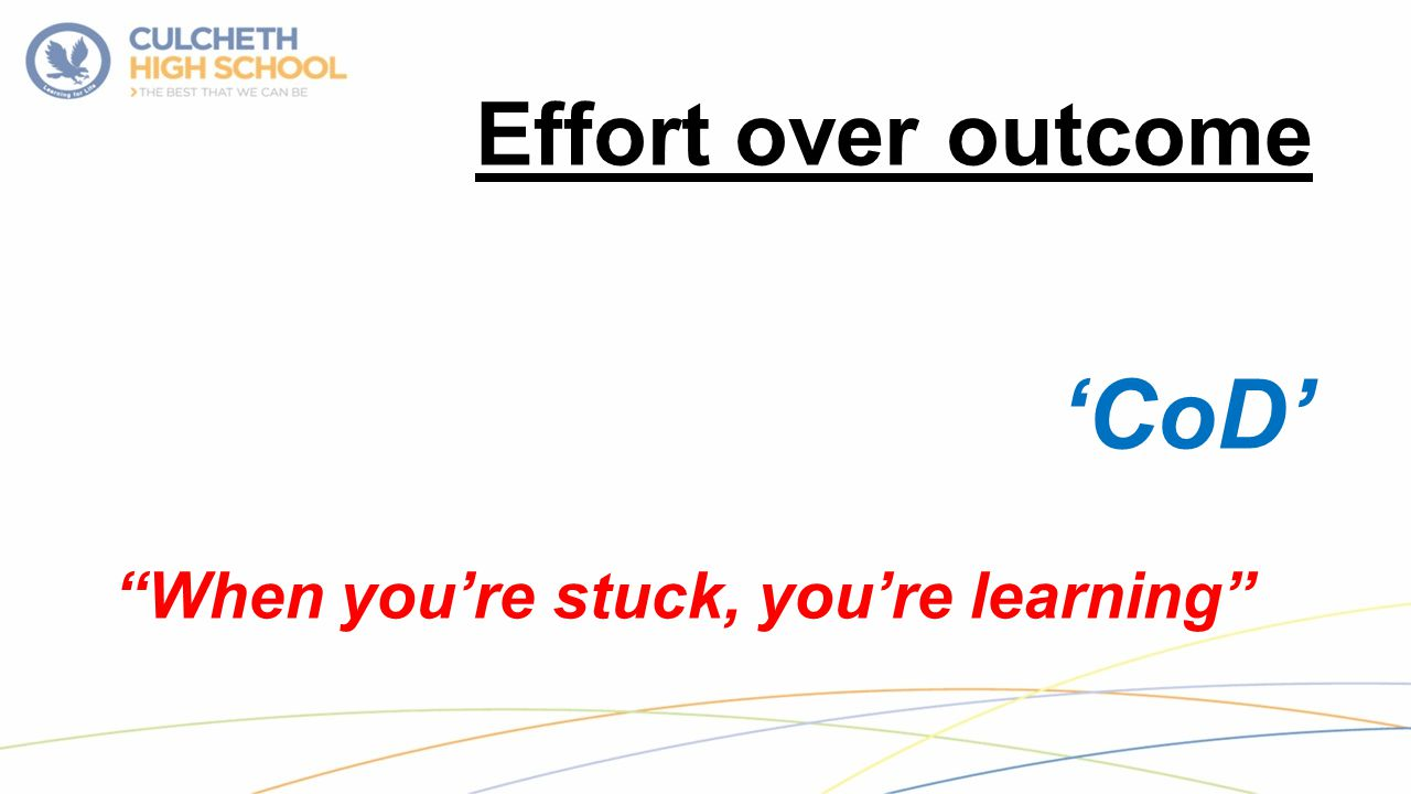 Effort over outcome 'CoD' When you're stuck, you're learning