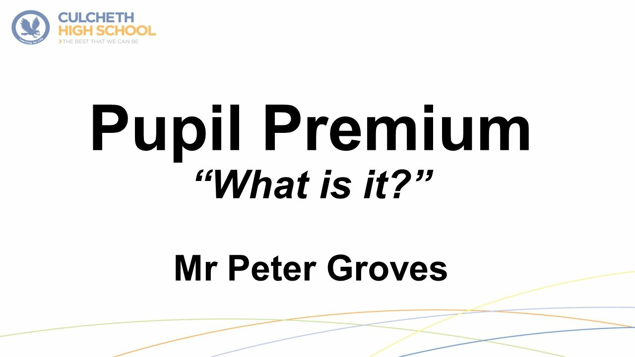 Pupil Premium What is it Mr Peter Groves