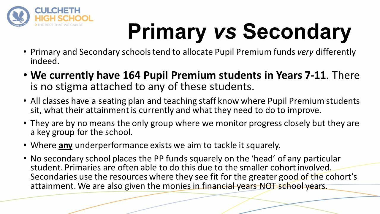 Primary vs Secondary Primary and Secondary schools tend to allocate Pupil Premium funds very differently indeed.