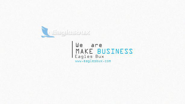 MAKE BUSINESS www.eaglesbux.com We are Eagles Bux