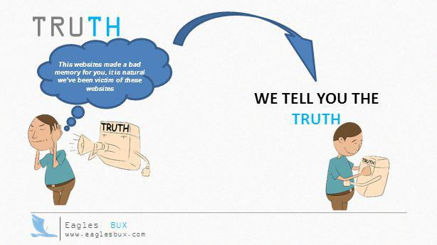 TRUTH Eagles BUX www.eaglesbux.com This websites made a bad memory for you, it is natural we've been victim of these websites WE TELL YOU THE TRUTH