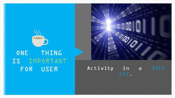 Activity in a SAFE PTC. ONE THING IS IMPORTANT FOR USER
