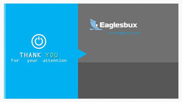 THANK YOU For your attention www.eaglesbux.com