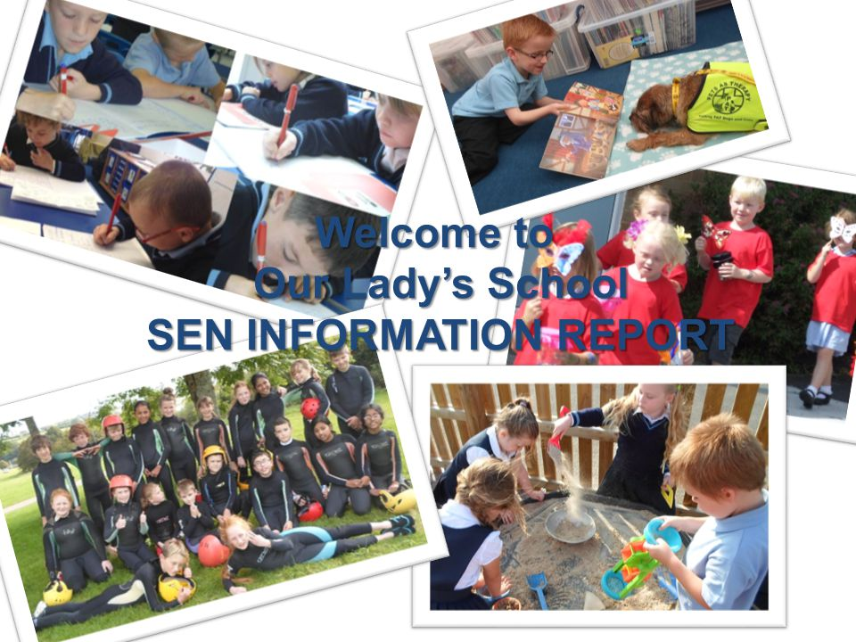 Welcome to Our Lady's School SEN INFORMATION REPORT