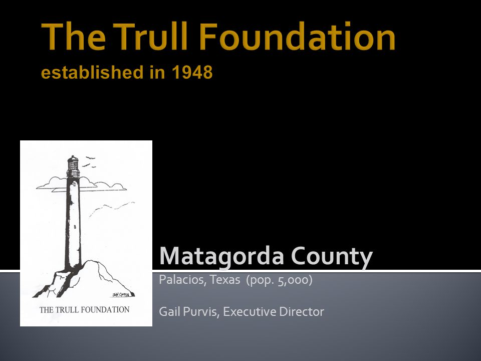 Matagorda County Palacios, Texas (pop. 5,000) Gail Purvis, Executive Director