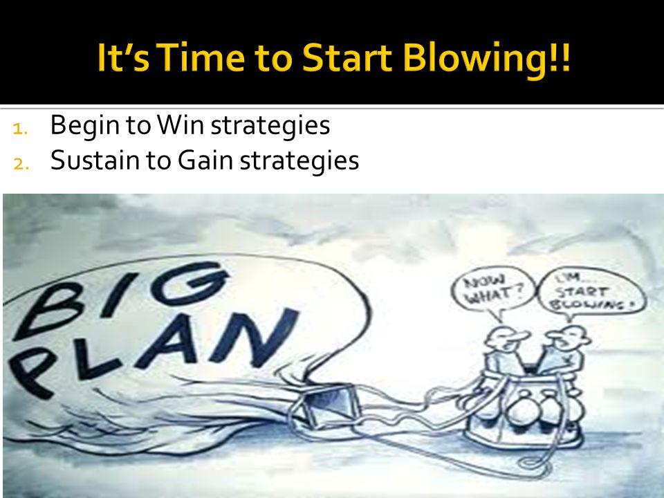 1. Begin to Win strategies 2. Sustain to Gain strategies
