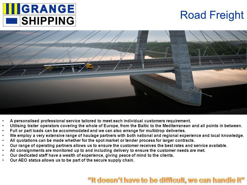 Road Freight A personalised professional service tailored to meet each individual customers requirement.