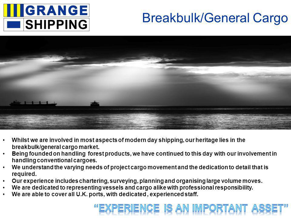 Breakbulk/General Cargo Whilst we are involved in most aspects of modern day shipping, our heritage lies in the breakbulk/general cargo market.