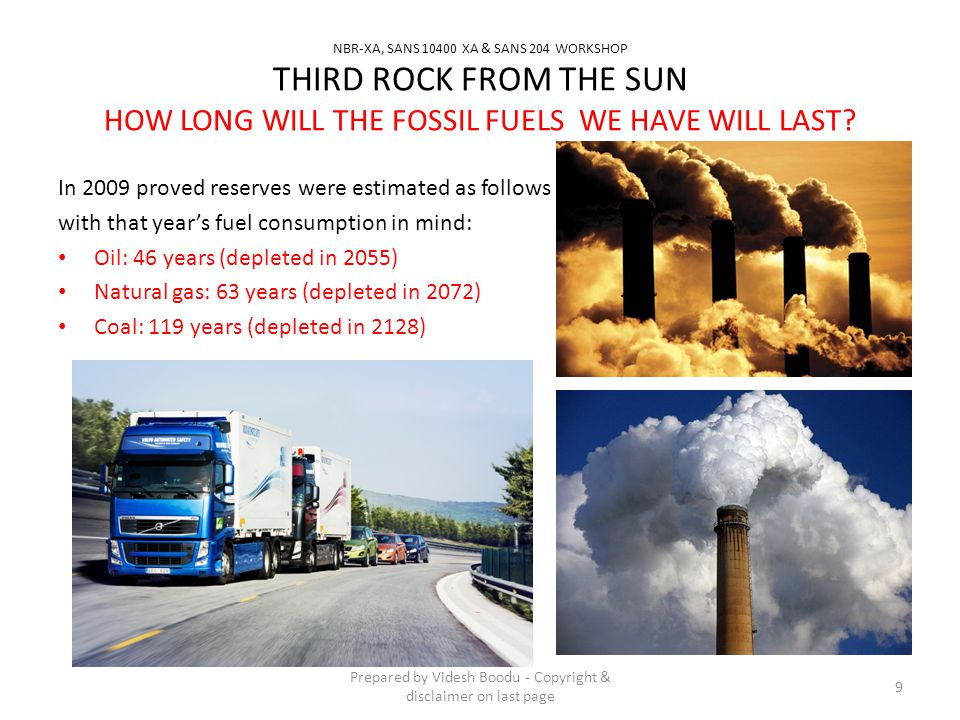 NBR-XA, SANS 10400 XA & SANS 204 WORKSHOP THIRD ROCK FROM THE SUN HOW LONG WILL THE FOSSIL FUELS WE HAVE WILL LAST? In 2009 proved reserves were estim