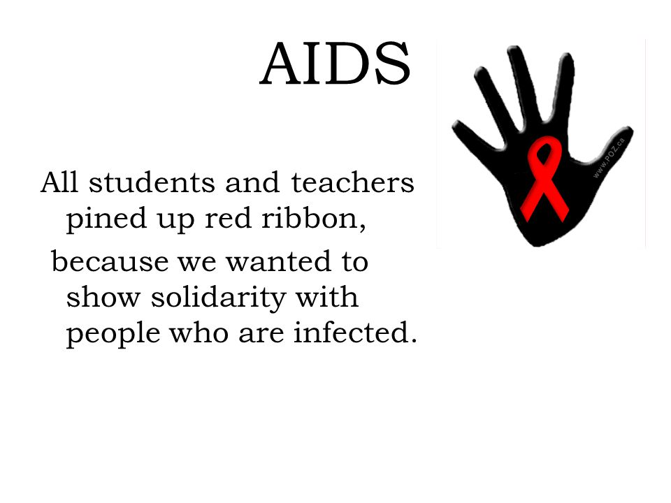 AIDS All students and teachers pined up red ribbon, because we wanted to show solidarity with people who are infected.