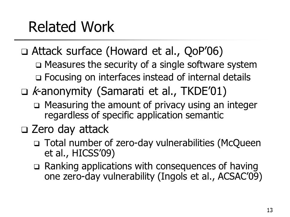 Related Work  Attack surface (Howard et al., QoP'06)  Measures the security of a single software system  Focusing on interfaces instead of internal
