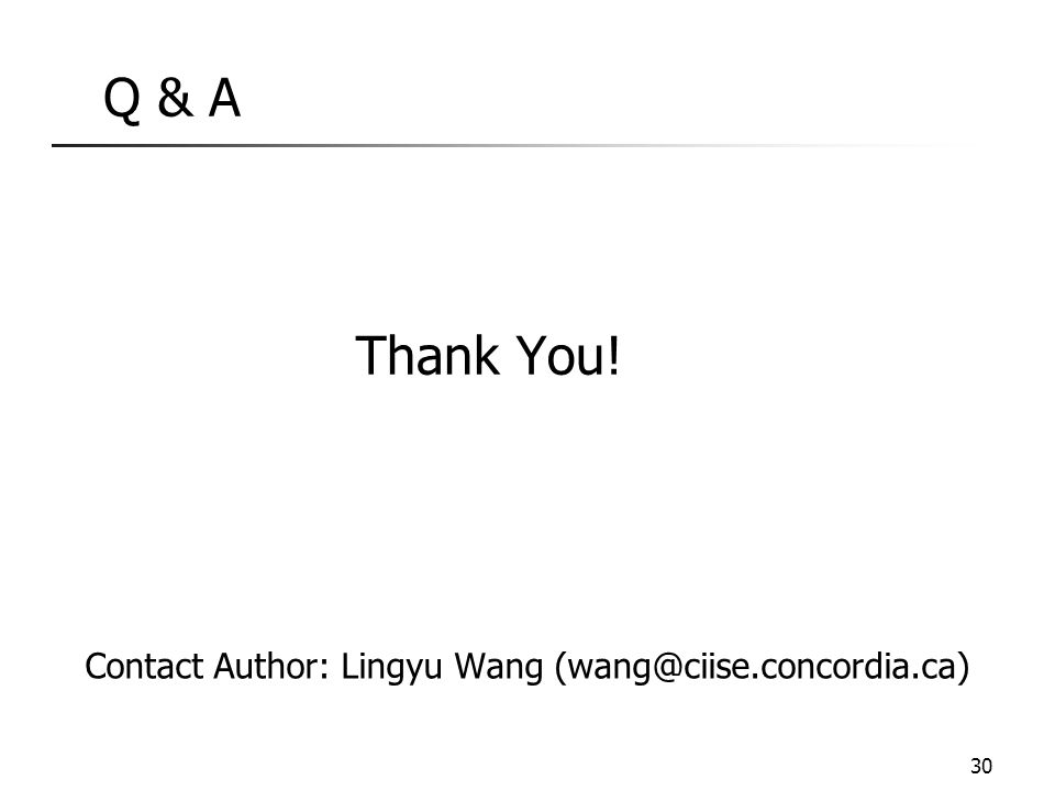 Q & A Thank You! 30 Contact Author: Lingyu Wang (wang@ciise.concordia.ca)